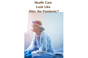 What Will U.S. Health Care Look Like After the Pandemic?